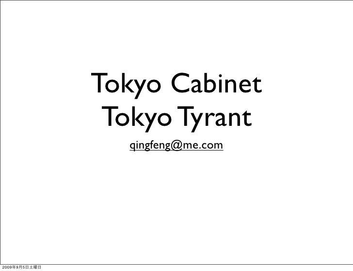 Tokyo Cabinet                 Tokyo Tyrant                  qingfeng@me.com     2009   9   5