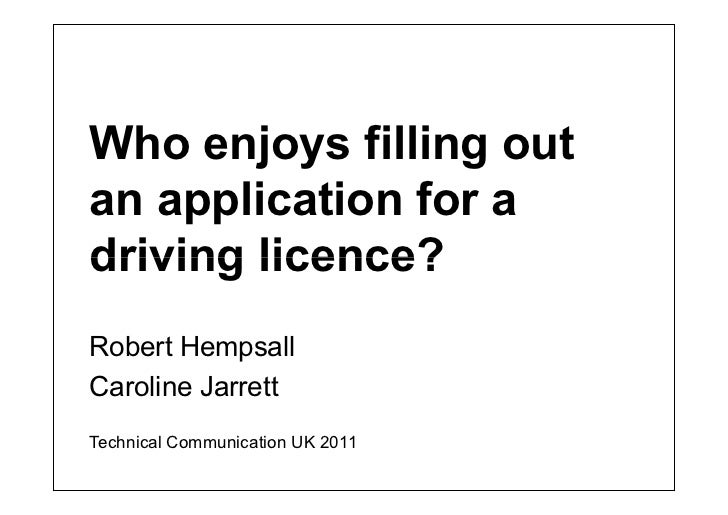 Who enjoys filling outan application for adriving licence?Robert HempsallCaroline JarrettTechnical Communication UK 2011