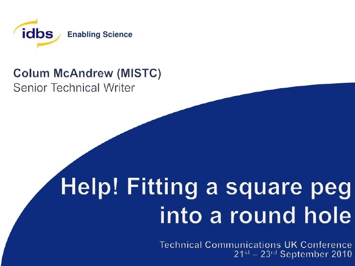 Colum McAndrew (MISTC)<br />Senior Technical Writer<br />Help! Fitting a square peg into a round hole<br />Technical Commu...