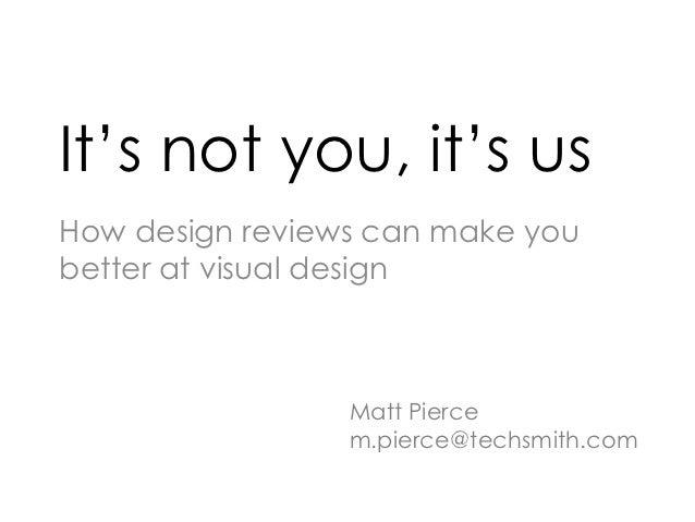 It's not you, it's usHow design reviews can make youbetter at visual design                 Matt Pierce                 m....