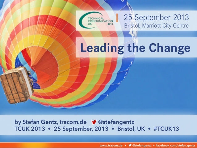 CHANGETHE LEADING by Stefan Gentz, tracom.de @stefangentz TCUK 2013 • 25 September, 2013 • Bristol, UK • #TCUK13 Leading t...