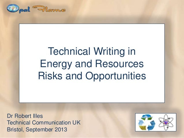Technical Writing in Energy and Resources Risks and Opportunities Dr Robert Illes Technical Communication UK Bristol, Sept...