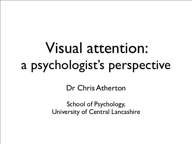 Visual attention: a psychologist's perspective           Dr Chris Atherton            School of Psychology,      Universit...