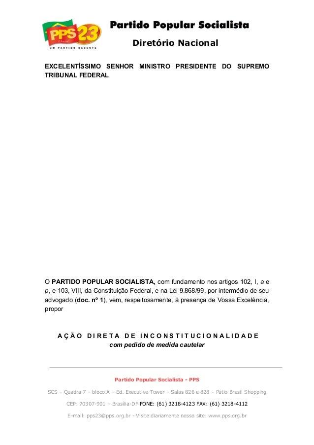 Diretório Nacional EXCELENTÍSSIMO SENHOR MINISTRO PRESIDENTE DO SUPREMO TRIBUNAL FEDERAL O PARTIDO POPULAR SOCIALISTA, com...