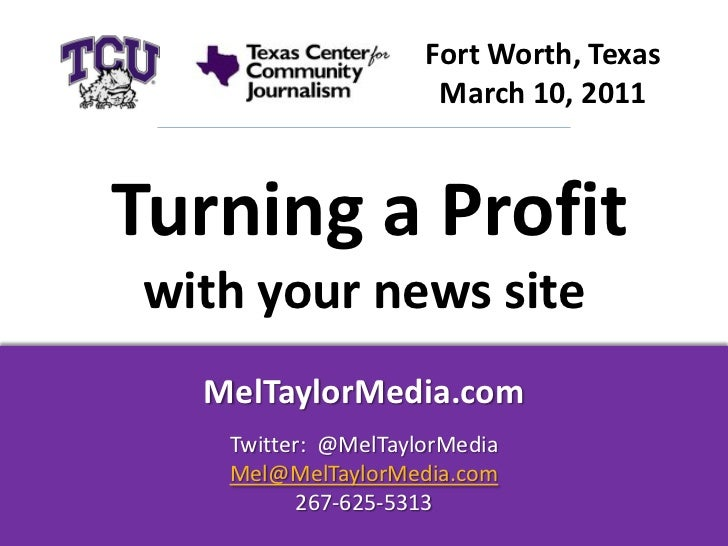 Fort Worth, Texas                     March 10, 2011Turning a Profitwith your news site  MelTaylorMedia.com   Twitter: @Me...
