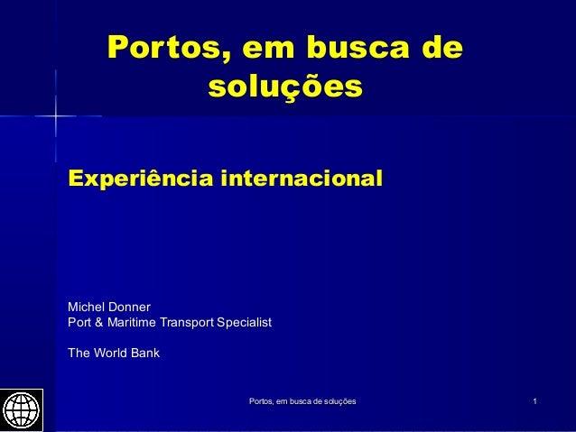 Portos, em busca de soluçõesPortos, em busca de soluções 11 Portos, em busca de soluções Experiência internacional Michel ...