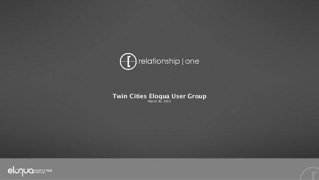 Twin Cities Eloqua User Group          March 26, 2013