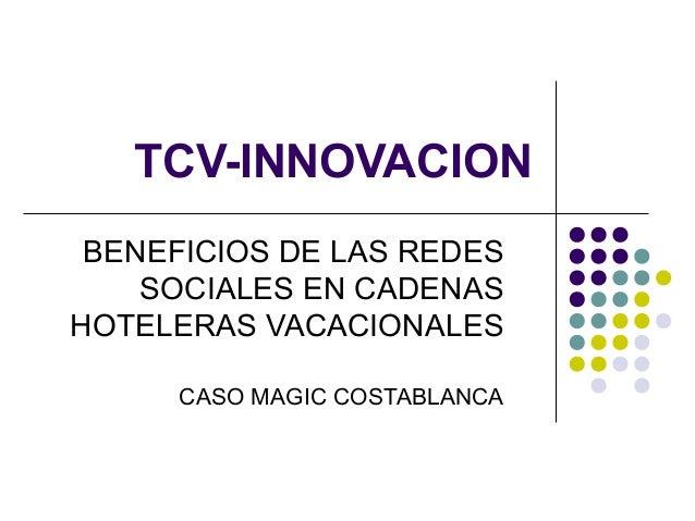 TCV-INNOVACION BENEFICIOS DE LAS REDES SOCIALES EN CADENAS HOTELERAS VACACIONALES CASO MAGIC COSTABLANCA