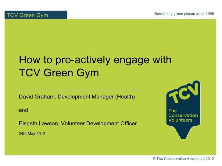 Reclaiming green places since 1959TCV Green Gym   How to pro-actively engage with   TCV Green Gym   David Graham, Developm...