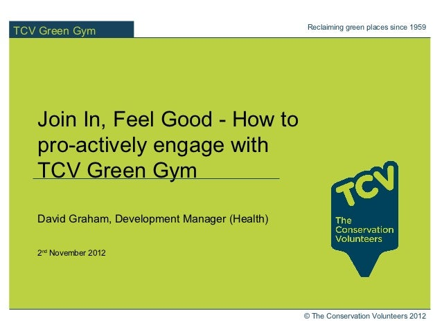 Reclaiming green places since 1959TCV Green Gym   Join In, Feel Good - How to   pro-actively engage with   TCV Green Gym  ...