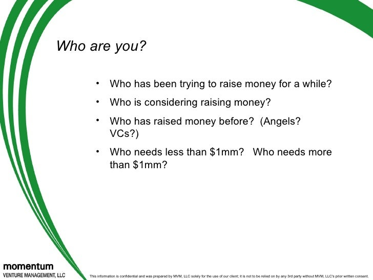 Who are you?  <ul><li>Who has been trying to raise money for a while?  </li></ul><ul><li>Who is considering raising money?...