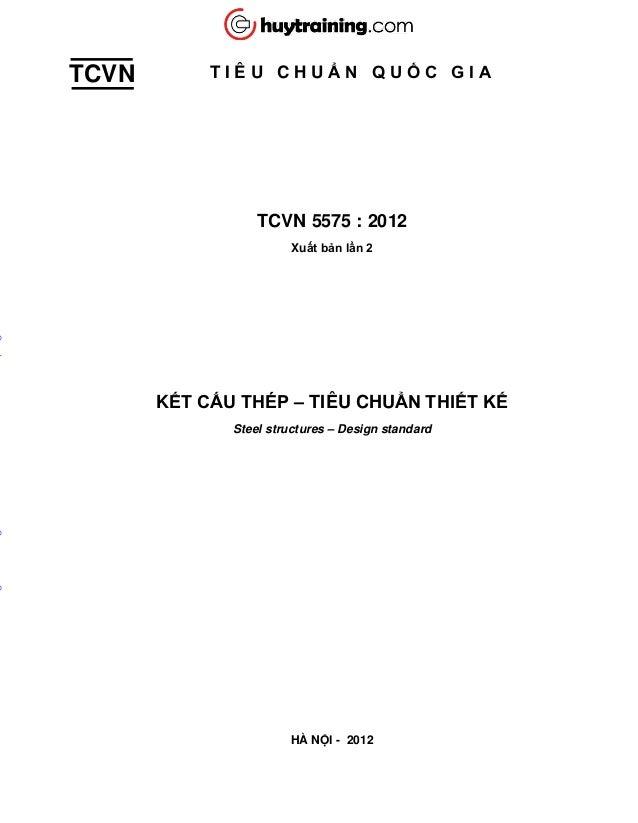TCVN T I Ê U C H U Ẩ N Q U Ố C G I A TCVN 5575 : 2012 Xuất bản lần 2 KẾT CẤU THÉP – TIÊU CHUẨN THIẾT KẾ Steel structures –...