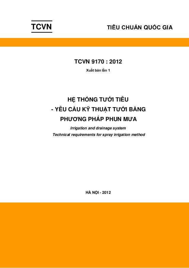 1 TCVN 9170 : 2012 Xuất bản lần 1 HỆ THỐNG TƯỚI TIÊU - YÊU CẦU KỸ THUẬT TƯỚI BẰNG PHƯƠNG PHÁP PHUN MƯA Irrigation and drai...