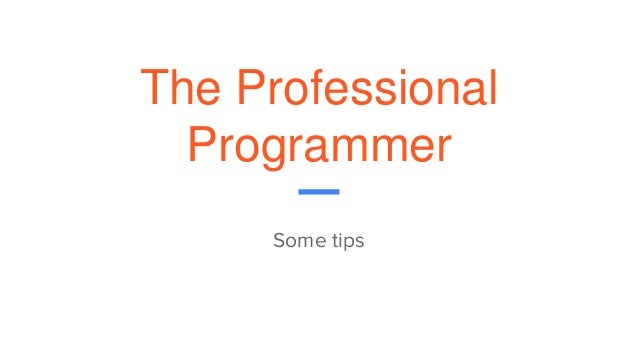 The Professional Programmer Some tips