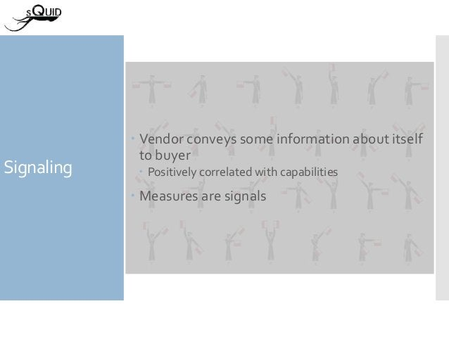 Signaling  Vendor conveys some information about itself to buyer  Positively correlated with capabilities  Measures are...