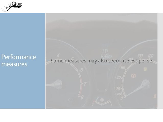 Performance measures  Some measures may also seem useless per se