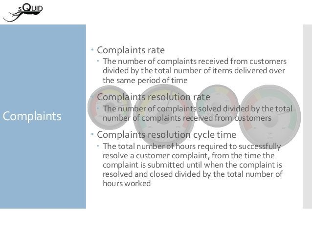 Complaints  Complaints rate  The number of complaints received from customers divided by the total number of items deliv...
