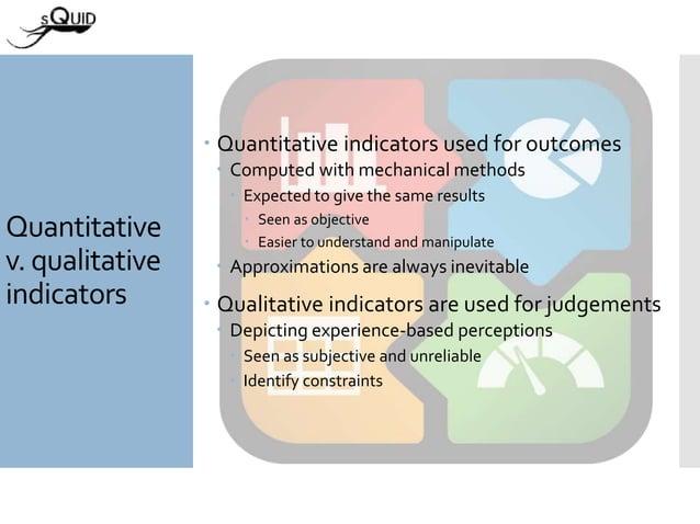 Quantitative v. qualitative indicators  Quantitative indicators used for outcomes  Computed with mechanical methods  Ex...