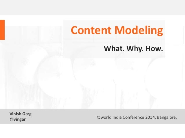 Text 1 Vinish Garg @vingar tcworld India Conference 2014, Bangalore. What. Why. How. Content Modeling