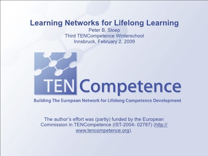 Learning Networks for Lifelong Learning                       Peter B. Sloep             Third TENCompetence Winterschool ...