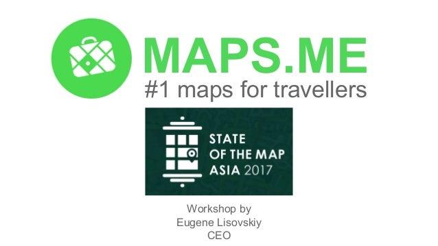 MAPS.ME #1 maps for travellers Workshop by Eugene Lisovskiy CEO