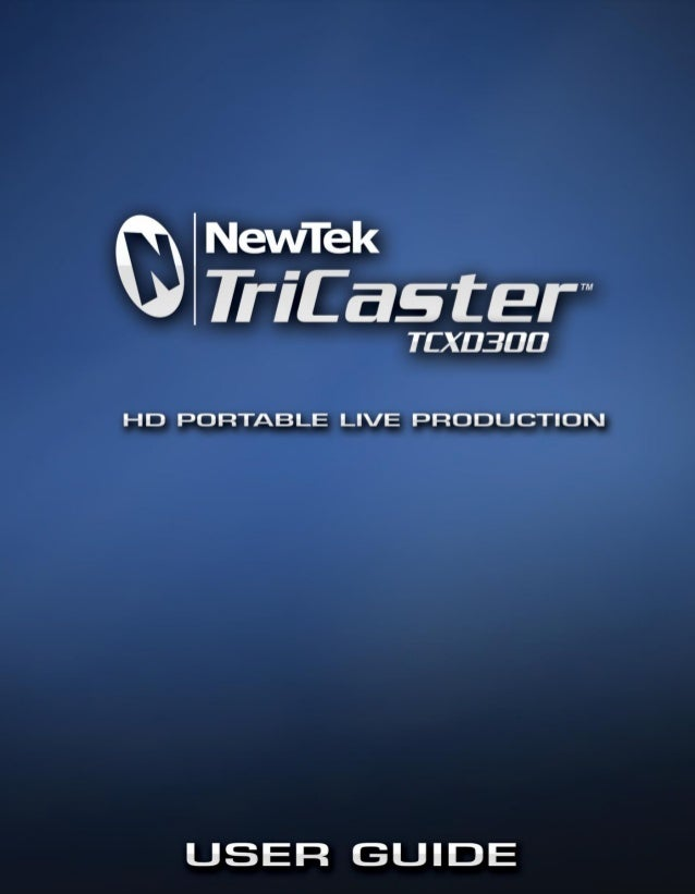 Revised – Feb. 10, 2010Copyright 2010 NewTek Inc., 5131 Beckwith Blvd. San Antonio, TX USA 78249. TriCaster TCXD300,TriCas...