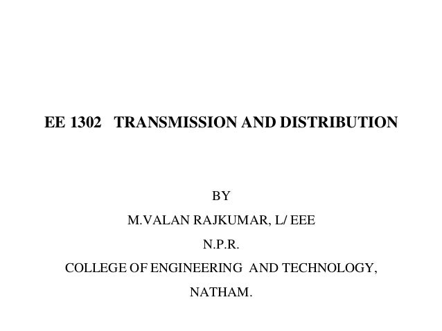 EE 1302 TRANSMISSION AND DISTRIBUTION BY M.VALAN RAJKUMAR, L/ EEE N.P.R. COLLEGE OF ENGINEERING AND TECHNOLOGY, NATHAM.