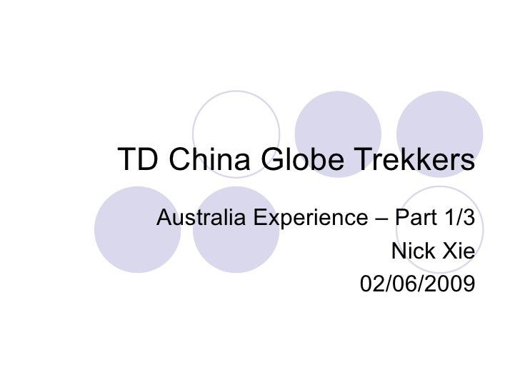 TD China Globe Trekkers Australia Experience – Part 1/3 Nick Xie 02/06/2009