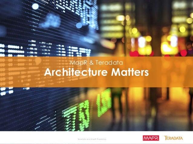 MapR & Teradata  Architecture Matters  Teradata and MapR Proprietary