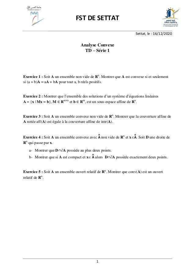 1 FST DE SETTAT Settat, le : 16/12/2020 Analyse Convexe TD – Série 1 Exercice 1 : Soit A un ensemble non vide de Rn . Mont...