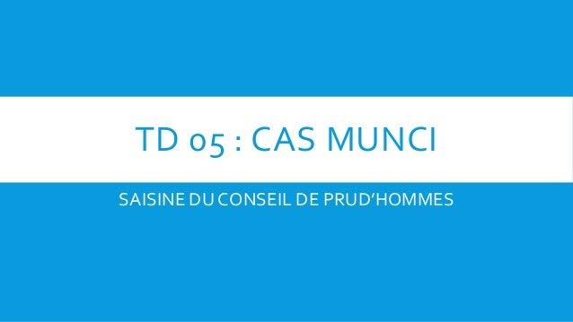 TD 05 : CAS MUNCI SAISINE DU CONSEIL DE PRUD'HOMMES