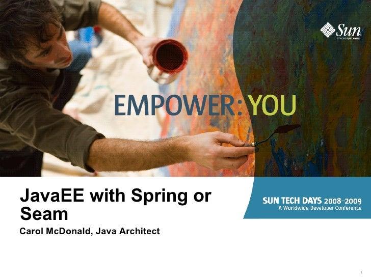 JavaEE with Spring or Seam Carol McDonald, Java Architect