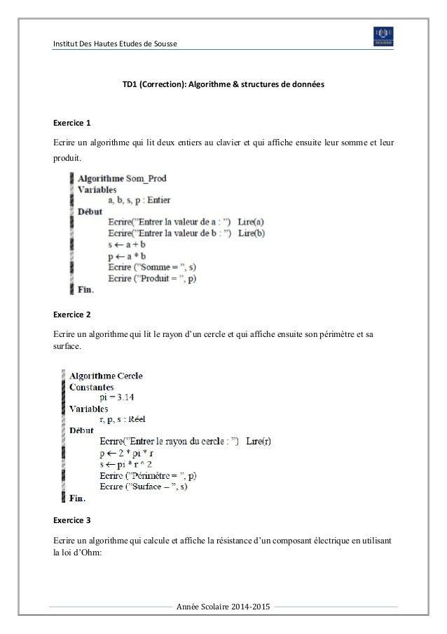 Institut Des Hautes Etudes de Sousse  TD1 (Correction): Algorithme & structures de données  Exercice 1  Ecrire un algorith...