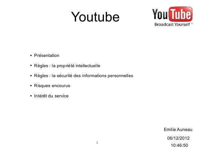 Youtube●   Présentation●   Règles : la propriété intellectuelle●   Règles : la sécurité des informations personnelles●   R...