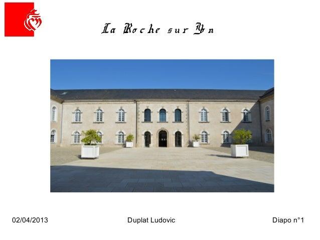 02/04/2013 Duplat Ludovic Diapo n°1La Ro c he s u r Yo n