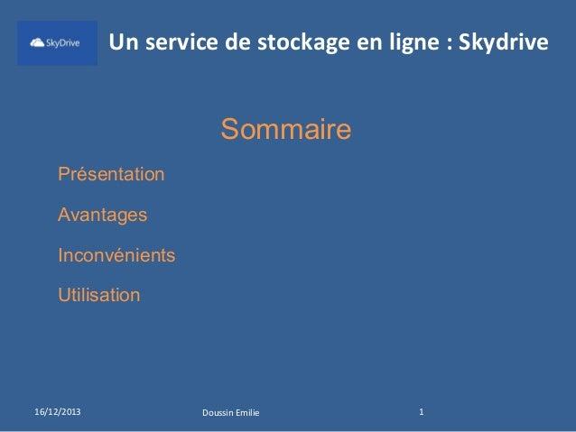 Un service de stockage en ligne : Skydrive  Sommaire Présentation Avantages Inconvénients Utilisation  16/12/2013  Doussin...