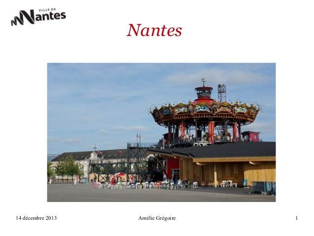 Nantes  14 décembre 2013  Amélie Grégoire  1