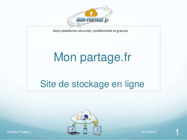 Mon partage.fr Site de stockage en ligne  Emeline Truffaux  27/12/2013  1