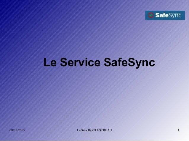 Le Service SafeSync08/01/2013        Laëtitia BOULESTREAU   1