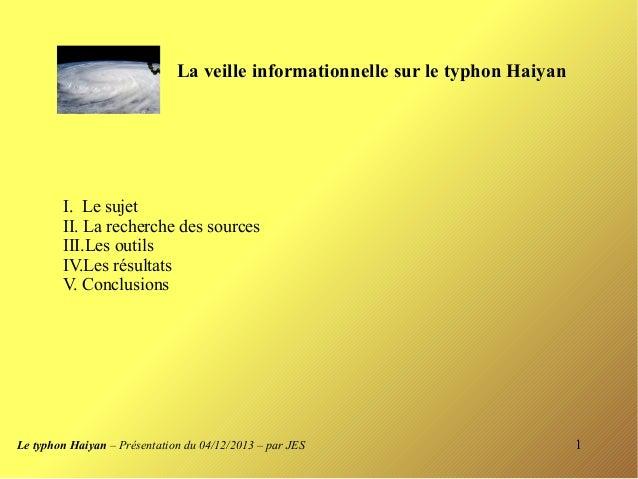 La veille informationnelle sur le typhon Haiyan  I. Le sujet II. La recherche des sources III.Les outils IV.Les résultats ...