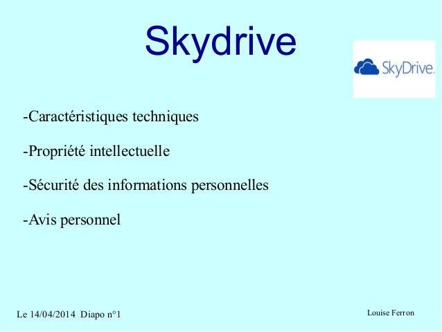 Le 14/04/2014 Diapo n°1 Louise Ferron Skydrive -Caractéristiques techniques -Propriété intellectuelle -Sécurité des inform...