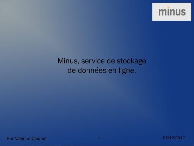 Minus, service de stockage                           de données en ligne.Par Valentin Cloquet.              1             ...