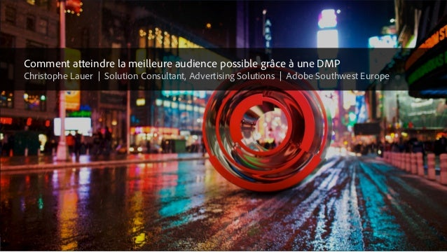 © 2015 Adobe Systems Incorporated. All Rights Reserved. Adobe Confidential. Comment atteindre la meilleure audience possib...