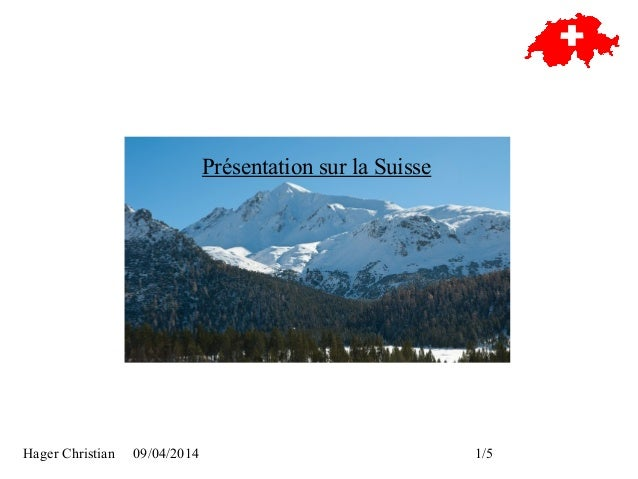 Hager Christian 09/04/2014 1/5 Présentation sur la Suisse