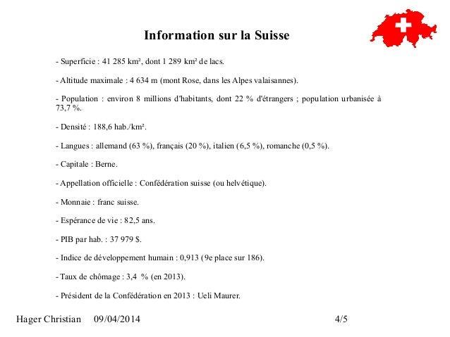 Hager Christian 09/04/2014 4/5 Information sur la Suisse - Superficie : 41 285 km², dont 1 289 km² de lacs. - Altitude max...