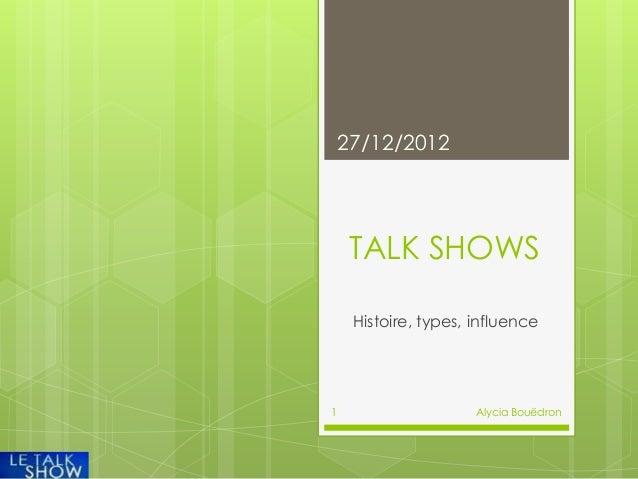 27/12/2012     TALK SHOWS     Histoire, types, influence1                     Alycia Bouëdron