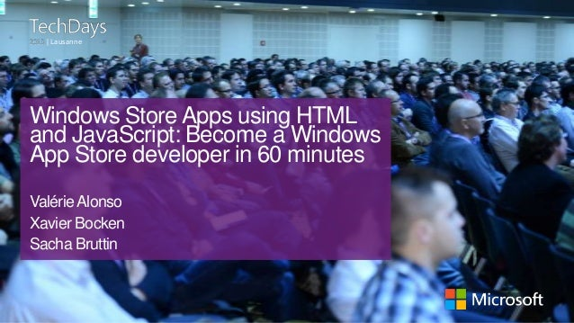| Lausanne  Windows Store Apps using HTML and JavaScript: Become a Windows App Store developer in 60 minutes Valérie Alons...