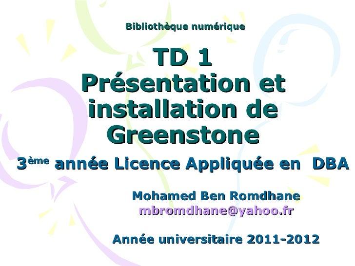TD 1 Présentation et installation de Greenstone 3 ème  année Licence Appliquée en  DBA   Mohamed Ben Romdhane [email_addre...