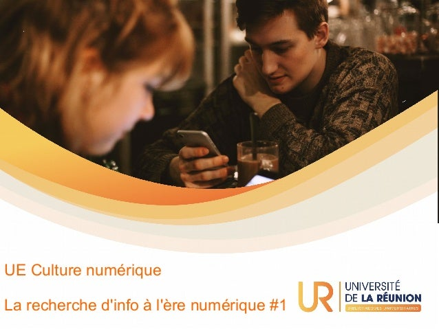 2019-2020 - UE Culture Numérique – UFR Sciences et Technologies1 La recherche d'info à l'ère numérique #1 UE Culture numér...