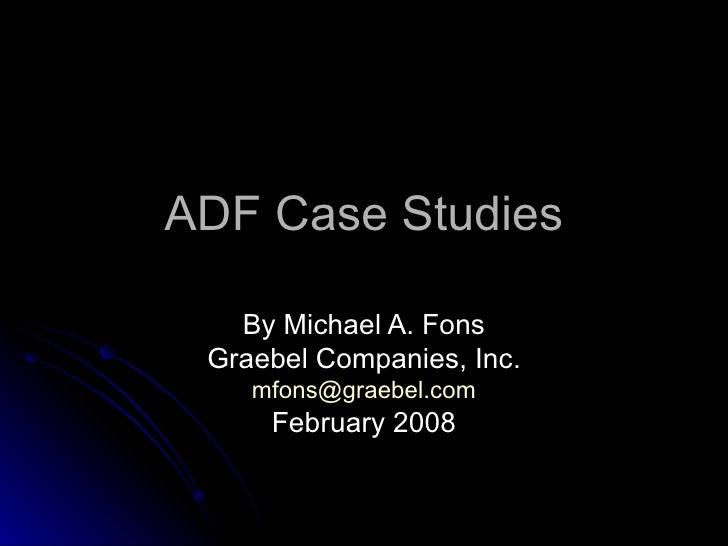 ADF Case Studies By Michael A. Fons Graebel Companies, Inc. [email_address] February 2008